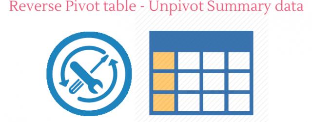 Reverse Pivot Tables - Unpivot Summary Data